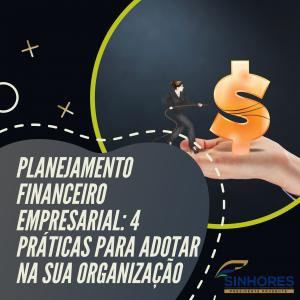 Planejamento financeiro empresarial: 4 práticas para adotar na sua organização