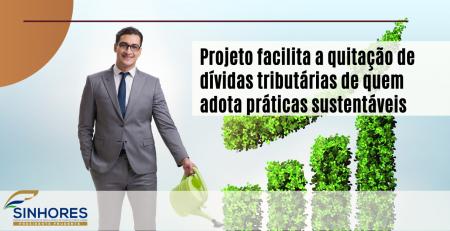 Projeto facilita a quitação de dívidas tributárias de quem adota práticas sustentáveis