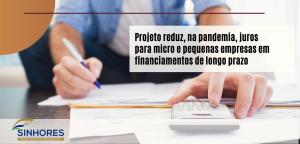 Projeto reduz, na pandemia, juros para micro e pequenas empresas em financiamentos de longo prazo