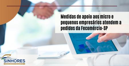 Medidas de apoio aos micro e pequenos empresários atendem a pedidos da Fecomércio-SP